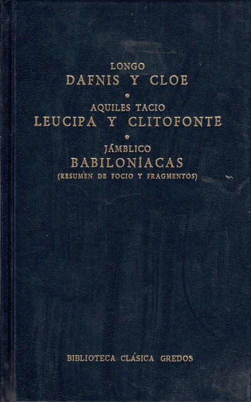 Dafnis y Cloe. Leucipa y Clitofonte. Babiloniasgredos